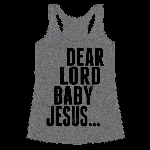 Dear Lord Baby Jesus Racerback Tank Top