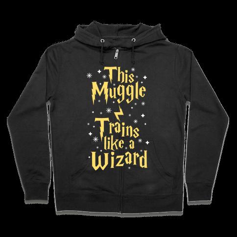 This Muggle Trains like a Wizard Zip Hoodie