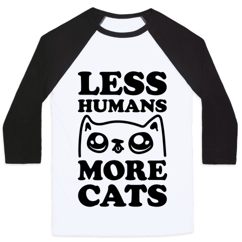 Less Humans More Cats Baseball Tee