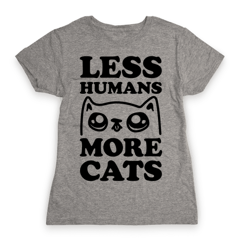 Less Humans More Cats Womens T-Shirt