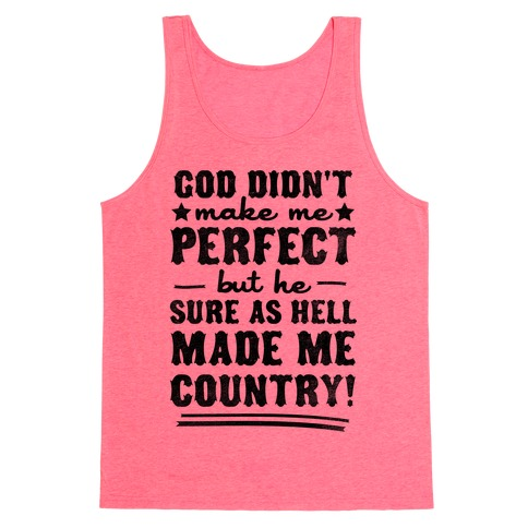 God Didn't Make Me Perfect But He Made Me Country! Tank Top