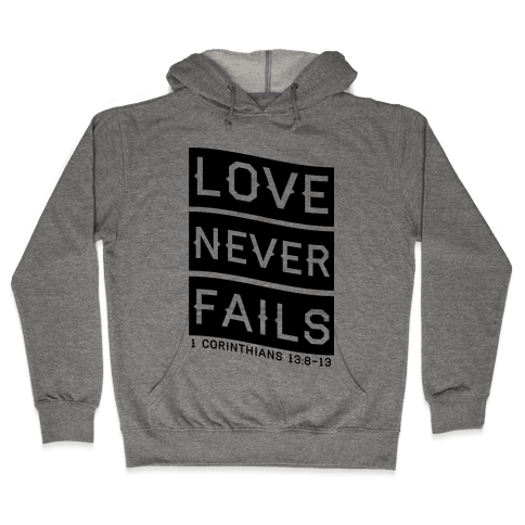 Love Never Fails Hooded Sweatshirt