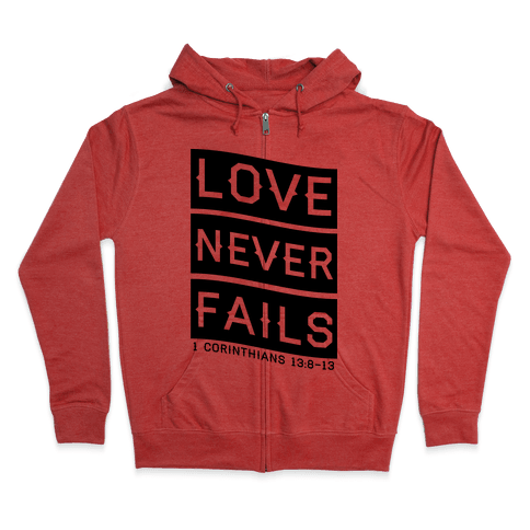 Love Never Fails Zip Hoodie