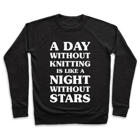 A Day Without Knitting is Like a Night Without Stars Pullover