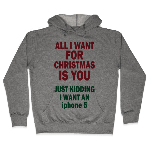 All I Want For Christmas (iphone5) Hooded Sweatshirt