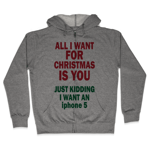 All I Want For Christmas (iphone5) Zip Hoodie