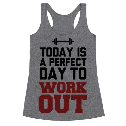 Today Is a Perfect Day to Work Out Racerback Tank Top