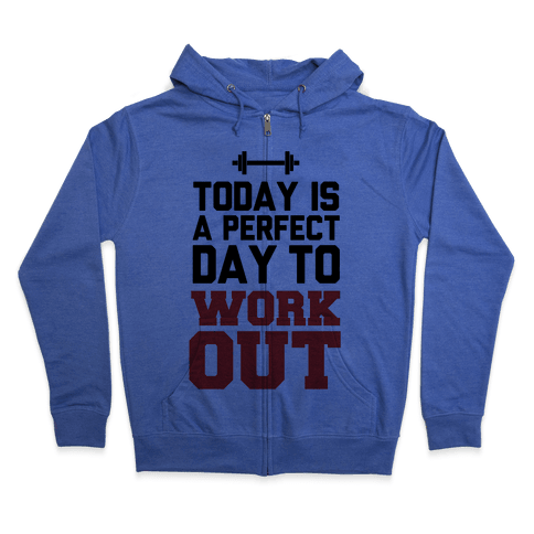 Today Is a Perfect Day to Work Out Zip Hoodie