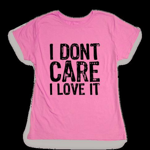 I Don't Care Womens T-Shirt