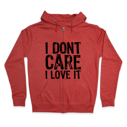 I Don't Care Zip Hoodie