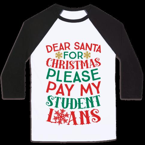 Dear Santa: For Christmas Please Pay My Student Loans Baseball Tee
