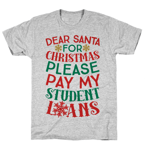 Dear Santa: For Christmas Please Pay My Student Loans Mens T-Shirt