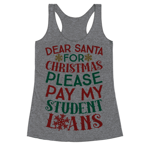 Dear Santa: For Christmas Please Pay My Student Loans Racerback Tank Top