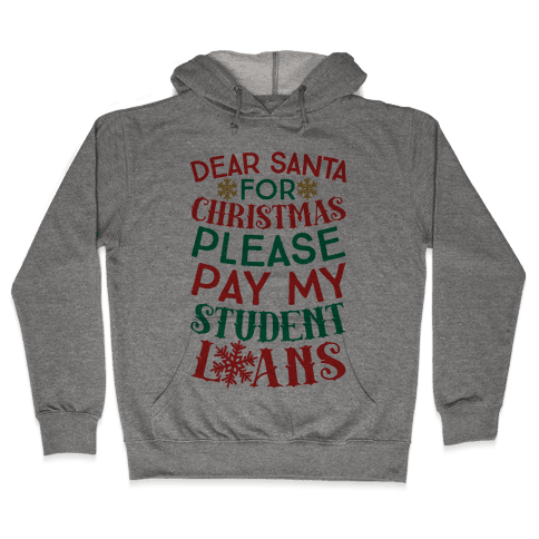 Dear Santa: For Christmas Please Pay My Student Loans Hooded Sweatshirt