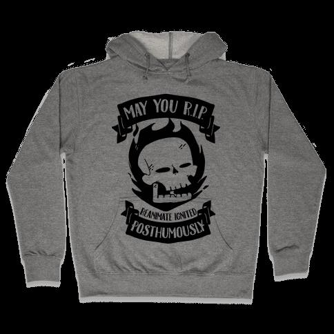 May You R.I.P. (Reanimate Ignited Posthumously) Hooded Sweatshirt