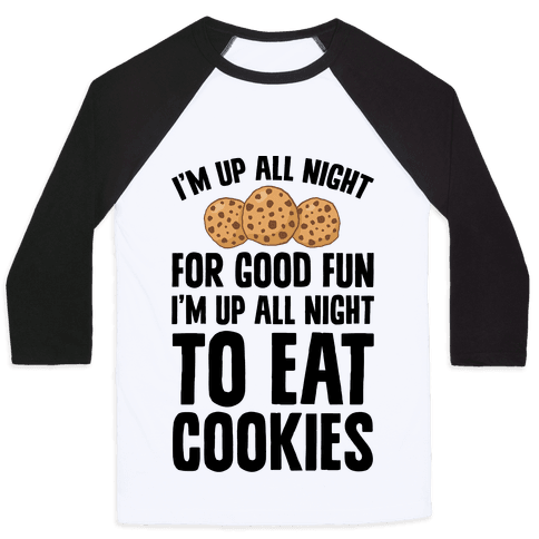 I'm Up All Night To Eat Cookies Baseball Tee