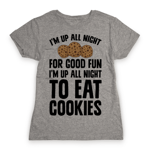 I'm Up All Night To Eat Cookies Womens T-Shirt