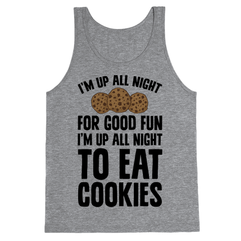 I'm Up All Night To Eat Cookies Tank Top