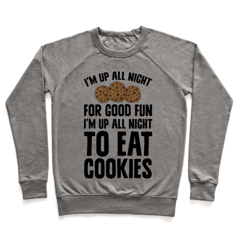 I'm Up All Night To Eat Cookies Pullover