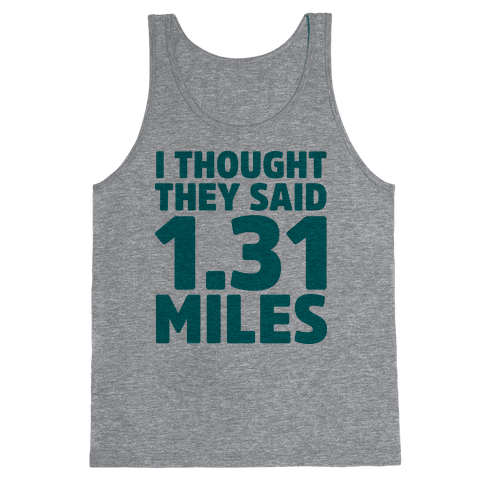 I Thought They Said 1.31 Miles Tank Top