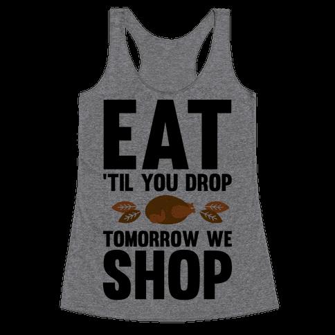 Eat 'Til You Drop Tomorrow We Shop Racerback Tank Top