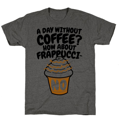 A Day Without Coffee? T-Shirt