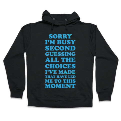 Sorry I'm Busy Second Guessing The Choices That Have Led Me to This Moment Hooded Sweatshirt