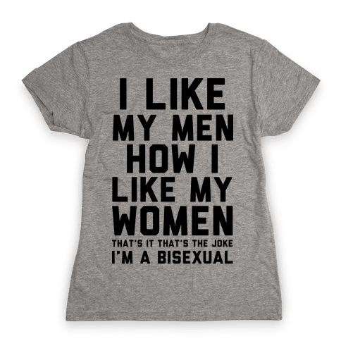 I Like My Men How I Like My Women Womens T-Shirt