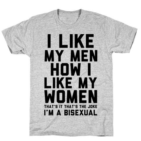 I Like My Men How I Like My Women T-Shirt