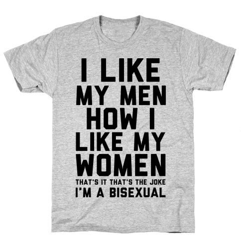 I Like My Men How I Like My Women Mens T-Shirt