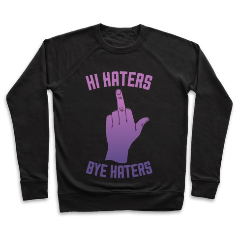 Hi Haters Bye Haters Pullover