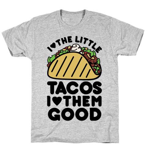 I Love the Little Tacos I Love Them Good T-Shirt