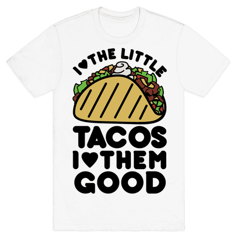 I Love the Little Tacos I Love Them Good Mens T-Shirt