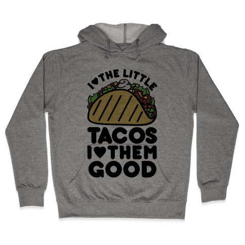 I Love the Little Tacos I Love Them Good Hooded Sweatshirt