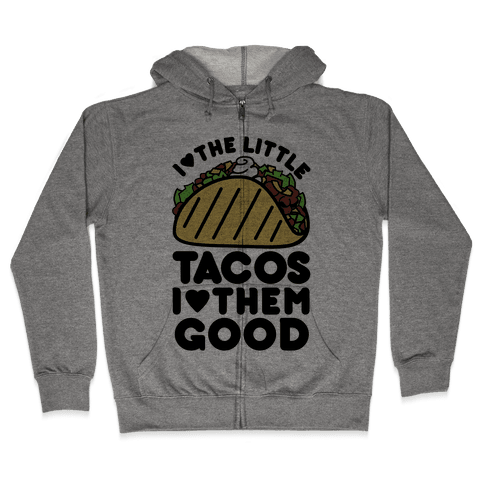 I Love the Little Tacos I Love Them Good Zip Hoodie