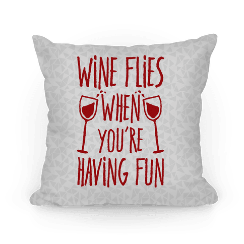Wine Flies When You're Having Fun Pillow