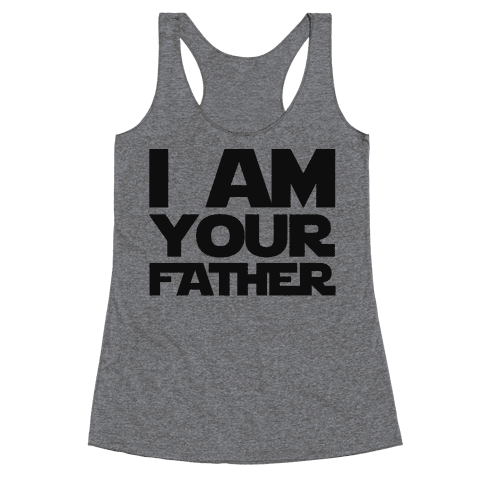 I Am Your Father Racerback Tank Top