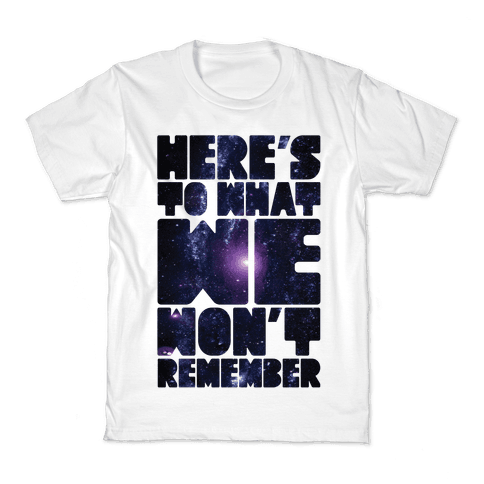 Here's To What We Won't Remember Kids T-Shirt