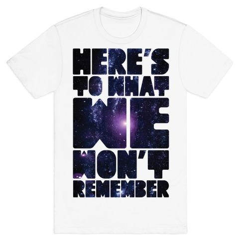 Here's To What We Won't Remember Mens T-Shirt