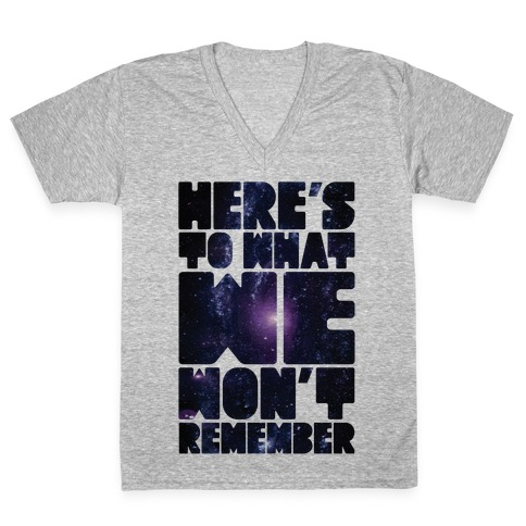 Here's To What We Won't Remember V-Neck Tee Shirt
