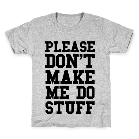 Please Don't Make me do Stuff Kids T-Shirt