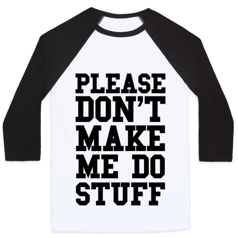 Please Don't Make me do Stuff Baseball Tee