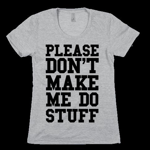 Please Don't Make me do Stuff Womens T-Shirt