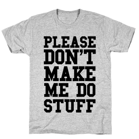 Please Don't Make me do Stuff Mens T-Shirt