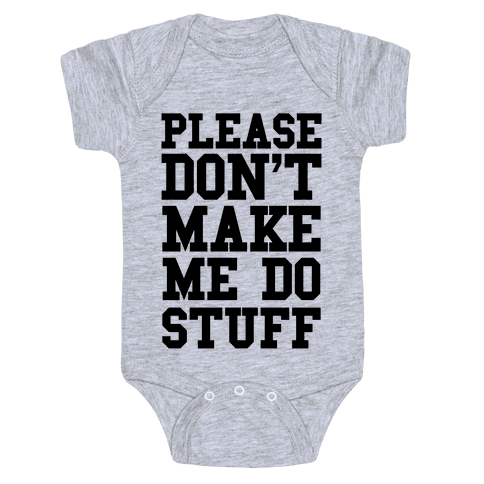 Please Don't Make me do Stuff Baby Onesy