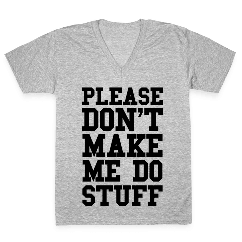 Please Don't Make me do Stuff V-Neck Tee Shirt