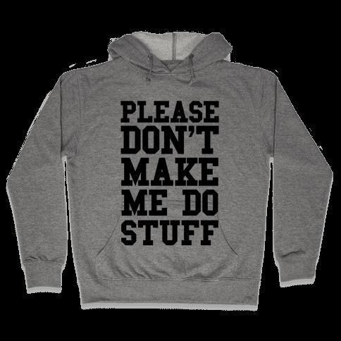 Please Don't Make me do Stuff Hooded Sweatshirt