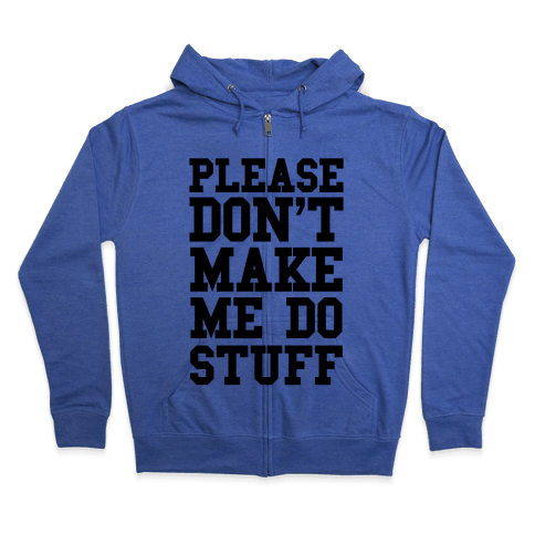 Please Don't Make me do Stuff Zip Hoodie
