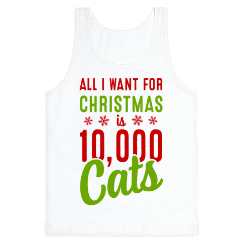 All I want for christmas is 10,000 Cats! Tank Top