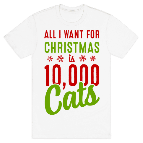 All I want for christmas is 10,000 Cats! Mens T-Shirt